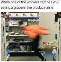 *sad depressing naruto music plays*: When one of the workers catches you  eating a grape in the produce aisle *sad depressing naruto music plays*