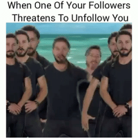Tag em 😂😂😂: When One Of Your Followers  Threatens To Unfollow You Tag em 😂😂😂