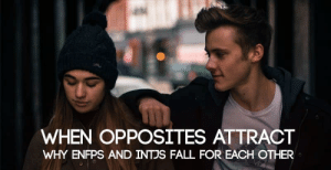 WHEN OPPOSITES ATTRACT WHY ENFPS AND INTJS FALL FOR EACH