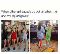 My Squad: When other girl squads go out vs. when me  and my squad go out  eu