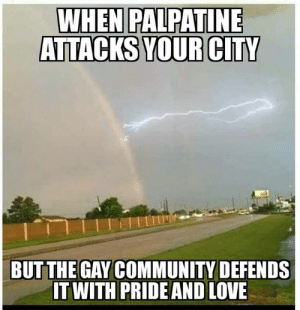 🌈 UNLIMITED RAINBOWS 🌈: WHEN PALPATINE  ATTACKS YOUR CITY  BUT THE GAY COMMUNITY DEFENDS  IT WITH PRIDE AND LOVE 🌈 UNLIMITED RAINBOWS 🌈