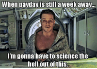 payday: When payday is still a Week away  I'm gonna have to science the  hell out of this.