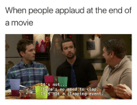 Memes, 🤖, and Iasip: When people applaud at the end of  a movie  t 's not.  There's no need to clap.  It's not a clapping event (Adam Hatton - IASIP shitposting )