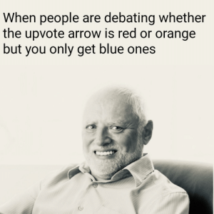 Red reacts only: When people are debating whether  the upvote arrow is red or orange  but you only get blue ones Red reacts only