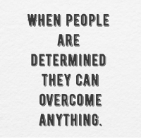 Motivational quote of the day! https://t.co/pqbt5p9gOk: WHEN PEOPLE  ARE  DETERMINED  THEY CAN  OVERCOME  ANYTHING Motivational quote of the day! https://t.co/pqbt5p9gOk
