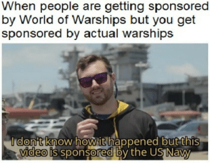 william osmans on another level: When people are getting sponsored  by World of Warships but you get  sponsored by actual warships  I don't know howithappened but this  video is sponsored by the US Navy william osmans on another level