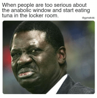Fitness, Tuna, and Motivation: When people are too serious about  the anabolic window and start eating  tuna in the locker room  @gymaholic When people are too serious about the anabolic window  And start eating tuna in the locker room.  More motivation: https://www.gymaholic.co  #fitness #motivation #gymaholic