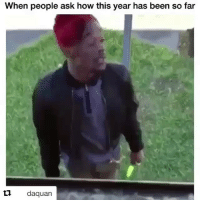 🤷🏾‍♂️🤣: When people ask how this year has been so far  daquan 🤷🏾‍♂️🤣