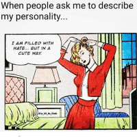 Cute but psycho but cute 😈💁🏼: When people ask me to describe  my personality..  I AM FILLED WITH  HATE... BUT IN A  CUTE WAY  Alice lefl the Ghetto Cute but psycho but cute 😈💁🏼
