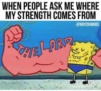 Ass, Ghetto, and Memes: WHEN PEOPLE ASK ME WHERE  MY STRENGTH COMES FROM  @NAYCRUMORS  @nayorumor ghetto ass christian memes
