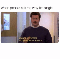 Life, Best, and Girl Memes: When people ask me why lI'm single  I'M NOT INTERESTED  IN CARING ABOUT PEOPLE Living my best life 💁🏼