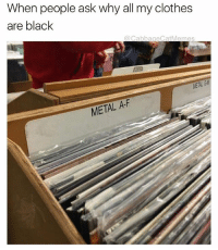 Clothes, School, and Black: When people ask why all my clothes  are black  @CabbageCatMemes  METAL C  METAL A-F cause fuck school that's why