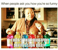 Funny, Depression, and Humans of Tumblr: When people ask you how you're so funny  DEPRESSION BABY