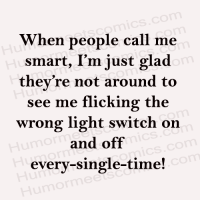 Memes, Single, and 🤖: When people call me  smart, I'm just glad  they re not around to  see me flicking the  wrong light switch on  and off  every single-time!