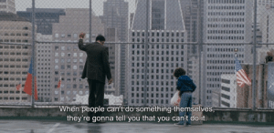 People Cant: When people can't do something themselves,  they're gonna tell you that you can't do it.