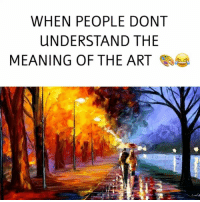 Be Like, Friends, and Funny: WHEN PEOPLE DONT  UNDERSTAND THE  MEANING OF THE ART I never understand the meaning 😂 I be like I can do that ! Tag 2 Friends. - Follow me for more videos @keycomedy @keycomedy @keycomedy @keycomedy - art lol lmao comedy funny funnyvideos funnyvideo painting paintings meaning artistsoninstagram art🎨 artwork artistic artist artists drawings drawing masterpiece