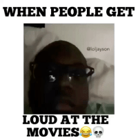 Funny, Lol, and Meme: WHEN PEOPLE GET  @loljayson  LOUD AT THE  MOVIES The theater be getting Turnt no lie 🤔!! ••••••••••••••••••• funny relatable wshh lol meme comedy funnymeme worldstar annoying skit funnyvideos ••••••••••••••••••• TAG SOMEONE WHO'S LOUD!! - (Follow (@Loljayson) for MORE videos!
