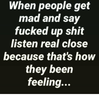 Shit, Mad, and Been: When people get  mad and sav  fucked up shit  listen real close  because that's how  they been  feeling... Real talk 💯 https://t.co/FLDQetMsGF