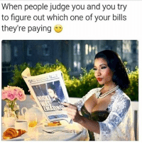 Memes, Huns, and Bills: When people judge you and you try  to figure out which one of your bills  they're paying 🤔 Repost from my Hun @scousebarbiex @scousebarbiex goodgirlwithbadthoughts 💅🏼