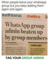 Beatened: When people leave your whatsapp  group but you keep adding them  again and again.  udhiana metro 3  WhatsApp group  admin beaten up  by group members  st  ce  al  HT Correspondent  COMPLAINT  TAG YOUR GROUP ADMIN