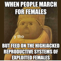 WHEN PEOPLE MARCH  FOR FEMALES  on Hugs  Brai  y tho  BUT FEED ON THE HIGHJACKED  REPRODUCTIVE SYSTEMS OF  EXPLOITED FEMALES I forgot the post this at the time but I guess it's still relevant veganmeme veganhumor - 🐷 🐮 🐔 🐣 🐠 🐝 🐊 🐘 🐅 vegan veganism savetheplanet saveearth savetheanimals vegetarian veganlife veganfoodshare cow pig chicken fish bee tumblr activist activism protein vegangains govegan meat