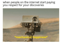 God, Heaven, and Internet: when people on the internet start paying  you respect for your discoveries  *mechanical happiness* May god personally escort you to robot heaven
