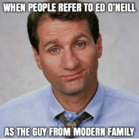 Family, Funny, and Modern Family: WHEN PEOPLE REFER TO ED O'NEILL  AS THE GUY FROM MODERN FAMILY
