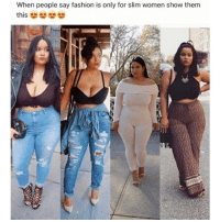 America, Fashion, and Memes: When people say fashion is only for slim women show them Repost from @blaxcellence_ Yay! She's gorgeous! blackexcellence blackperfection blackbeauty blackbusiness africanamerican blackcommunity melanin blackpride blackout america usa blackscience education diversity blackgirlmagic plussize bodyshaming bodypositive fatshaming