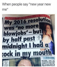 """Dank, New Year's, and New Year New Me: When people say """"new year new  me  A WARNING TO ANYONE  My 2016 resolutio  was no more  blowjobs-but  by half past  midnight I had a  ock in my mouth  IMA  SUCKEN  By BECCA SrUBeS  BARE TO  BELIEVE  Kinky  Kirsty is  promising  MILLIONS make New  resolutions only to brea  couple of weeks into  but it took Kirsty Ma  than 30 MINUTES to br  no more Tag a ho"""