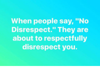 """😂😂✋️: When people say, """"No  Disrespect."""" They are  about to respectfully  disrespect you. 😂😂✋️"""