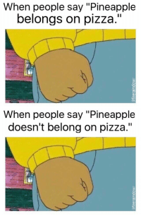 """Don't know if these exist yet: When people say """"Pineapple  belongs on pizza.""""   When people say """"Pineapple  doesn't belong on pizza."""" Don't know if these exist yet"""