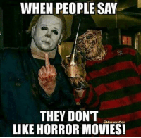 horror: WHEN PEOPLE SAY  THEY DON'T  Horror Con  LIKE HORROR MOVIES!