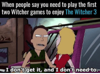 Memes, Preach, and Games: When people say you need to play the first  two Witcher games to enjoy The Witcher 3  I don't get it, and I don t needto Preach Jerry 🙌 🙌 🙌