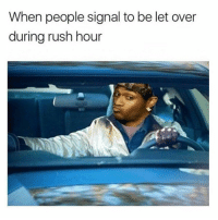 Funny, Rush Hour, and Rush: When people signal to be let over  during rush hour