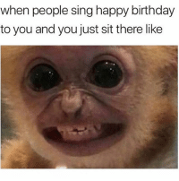 Seriously it's the most awkward situation: when people sing happy birthday  to you and you just sit there likee Seriously it's the most awkward situation