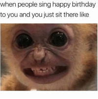 SarcasmOnly: when people sing happy birthday  to you and you just sit there like SarcasmOnly