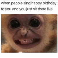 The accuracy...😁🎂🎈 WSHH: when people sing happy birthday  to you and you just sit there like The accuracy...😁🎂🎈 WSHH