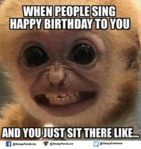 sleepy: WHEN PEOPLE SING  HAPPY BIRTHDAY TO YOU  AND YOUIUST SIT THERE LIKE  f @sleepy Panda.me  O @sleepy Panda.me  @sleepy Pandame