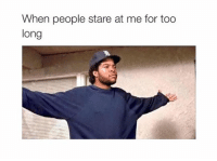 Staring At Me: When people stare at me for too  long