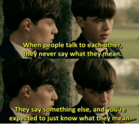 Game, Imitation Game, and Mean: When people talk to eachvother  they never say what they mean.  They say something else, and youre  expected to just know what they mean. The Imitation Game