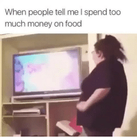 Bitch, Food, and Memes: When people tell me I spend too  much money on food Don't tell me what to do, bitch!💵💰