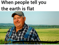 Earth, Cube, and You: When people tell you  the earth is flat Its actually a cube