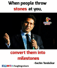 Sachin Tendulkar, Indianpeoplefacebook, and Them: When people throw  stones at you,  AUGHINO  convert them into  milestones  -Sachin Tendulkar  KE 0回./laughingcolours