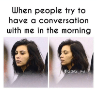 Memes, 🤖, and Mø: When people try to  have a conversation  with me in the morning  couse ma Don't. Follow my favourite @scouse_ma @scouse_ma @scouse_ma @scouse_ma