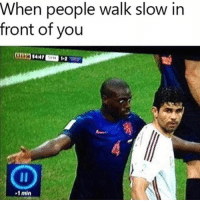 Memes, Wshh, and Deadass: When people walk slow in  front  of you  ) 4471  102  -1 min Deadass though...😩💯 WSHH
