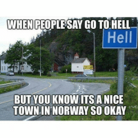 WHEN PEOPLESAY GO TO HELL  Hell  TOWNIN'NORWAY SO OKAY repost @classyatheist ya know bro I think we could make this atheist central! move all the scientists and educated atheists to this town and really start something! houstonsfavoriteatheist godtheskeptic