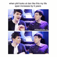 Life, Memes, and School: when phil looks at dan like this my life  span increases by 5 years  A WhiskeryHowlter-IG i've been so busy lately with school i crave death . • . . • . . • . . phan phandom danisnotonfire amazingphil phanart rfr sherlock danandphil danhowell f4f brendonurie phillester mcr tøp l4l destiel joshdun doctorwho fob tylerjoseph phanproof pinof memes twentyonepilots