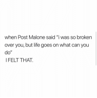 "Life, Post Malone, and Preach: when Post Malone said ""i was so broken  over you, but life goes on what can you  do""  I FELT THAT. posty. preach."