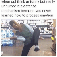 Memes, Mechanic, and 🤖: when ppl think ur funny but really  ur humor is a defense  mechanism because you never  learned how to process emotion Is anyone willing to end my life because I don't want to live anymore ≪sam≫
