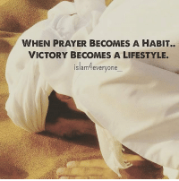 Memes, Islam, and Lifestyle: WHEN PRAYER BECOMES A HABIT..  VICTORY BECOMES A LIFESTYLE.  islam4everyone  ISlam-everyone When Prayer Becomes a Habit.. Victory Becomes a Lifestyle.